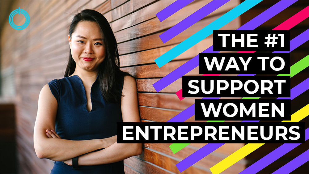 The #1 Way to Support Women Entrepreneurs